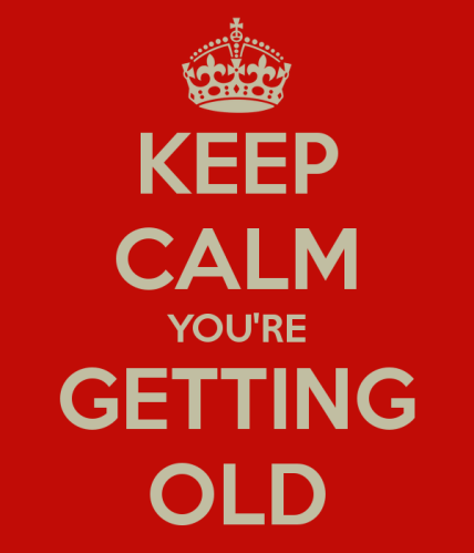 keep-calm-you-re-getting-old-4