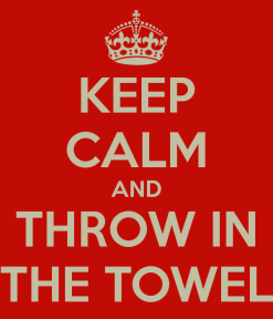 keep-calm-and-throw-in-the-towel